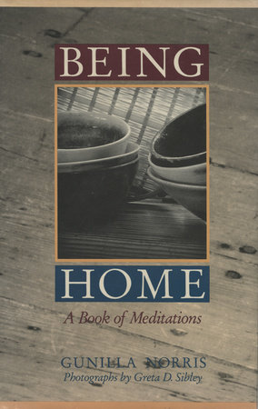 Being Home by Gunilla Norris