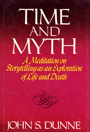 Time And Myth by John S. Dunne