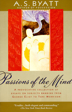 Passions of the Mind by A. S. Byatt