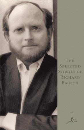The Selected Stories of Richard Bausch by Richard Bausch