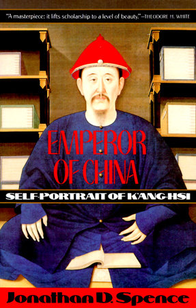 Emperor of Chine: Self Portrait of K'ang-His by Jonathan D. Spence