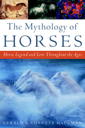 The Mythology of Horses by Gerald Hausman and Loretta Hausman