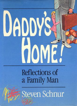 Daddy's Home! by Steven Schnur