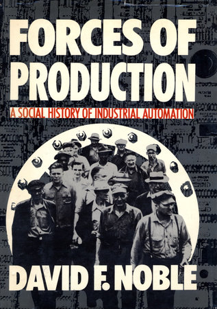 FORCES OF PRODUCTION by David F Noble