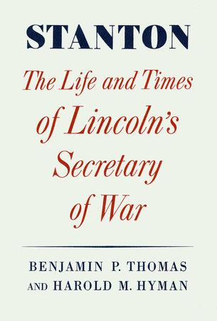 Stanton by Benjamin P. Thomas and Harold M. Hyman