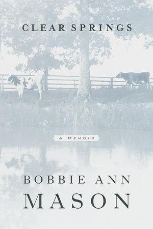 Clear Springs by Bobbie Ann Mason