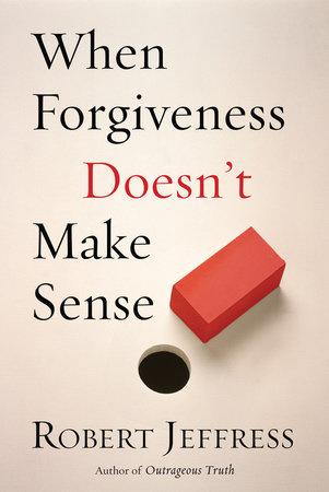 When Forgiveness Doesn't Make Sense by Robert Jeffress