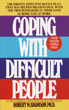 Coping with Difficult People by Robert M. Bramson, Ph.D.
