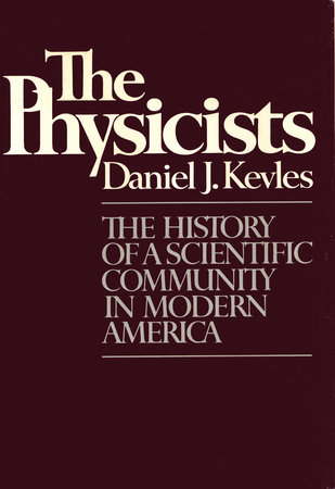 THE PHYSICISTS by Daniel J. Kevles