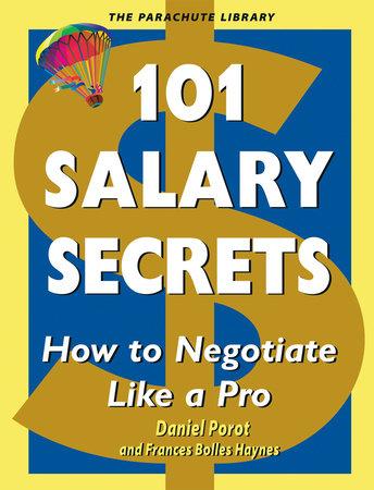 101 Salary Secrets by Daniel Porot and Frances Bolles Haynes