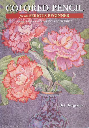 Colored Pencil for the Serious Beginner by Bet Borgeson