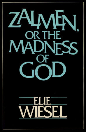 ZALMEN OR THE MADNESS OF GOD by Elie Wiesel