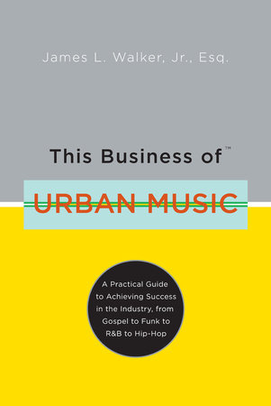 This Business of Urban Music by James Walker