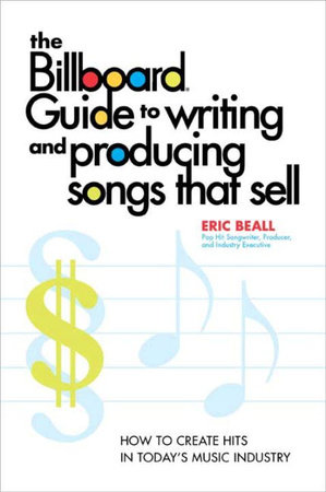 The Billboard Guide to Writing and Producing Songs that Sell by Eric Beall