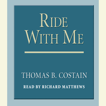 Ride With Me by Thomas B. Costain