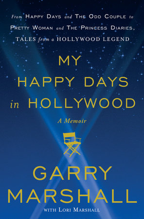 My Happy Days in Hollywood by Garry Marshall