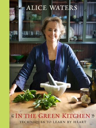 In the Green Kitchen by Alice Waters