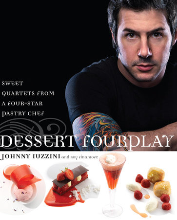 Dessert FourPlay by Johnny Iuzzini and Roy Finamore