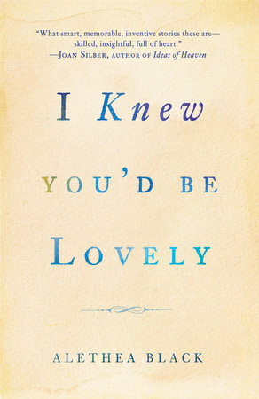 I Knew You'd Be Lovely by Alethea Black