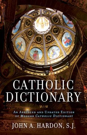 Catholic Dictionary by John Hardon