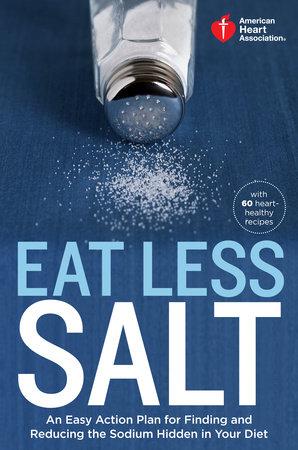 American Heart Association Eat Less Salt by American Heart Association