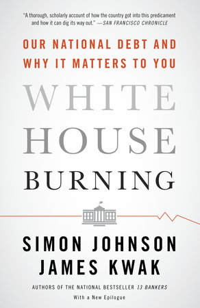 White House Burning by Simon Johnson and James Kwak