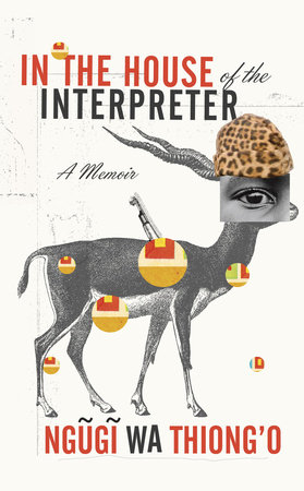In the House of the Interpreter by Ngugi wa Thiong'o