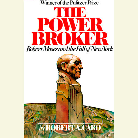 The Power Broker: Volume 3 of 3 by Robert A. Caro