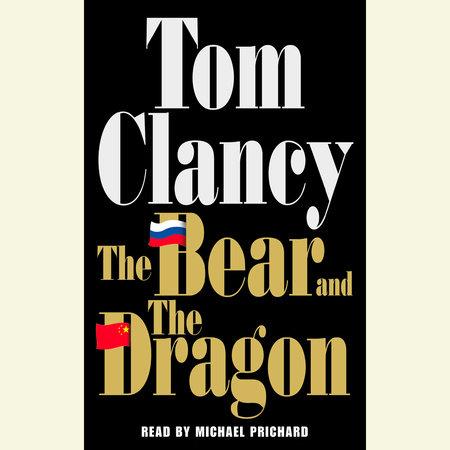 The Bear And The Dragon By Tom Clancy Penguinrandomhouse Com Books