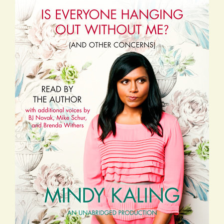 Is Everyone Hanging Out Without Me? (And Other Concerns) by Mindy Kaling