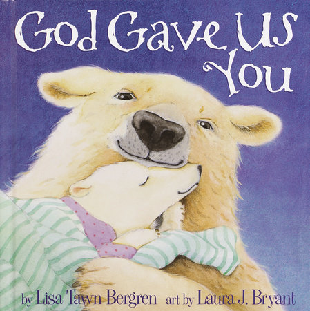 God Gave Us You by Lisa T. Bergren