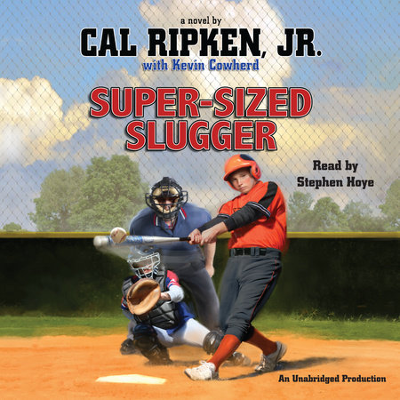 Cal Ripken, Jr.'s All-Stars: Super-Sized Slugger by Cal Ripken, Jr. and Kevin Cowherd
