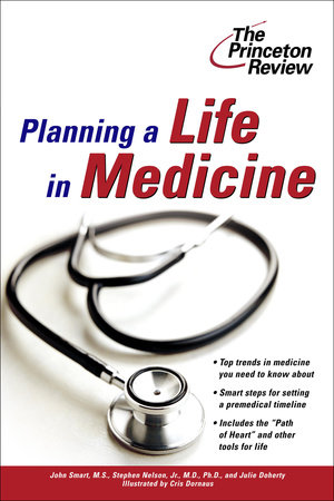 Planning a Life in Medicine by Princeton Review, John Smart, Stephen Nelson and Julie Doherty