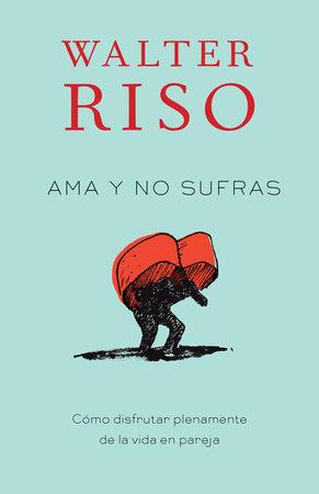 Ama y no sufras by Walter Riso