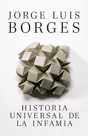 Historia Universal de la infamia by Jorge Luis Borges