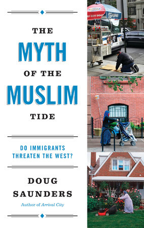 The Myth of the Muslim Tide by Doug Saunders