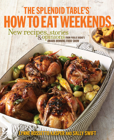 The Splendid Table's How to Eat Weekends by Lynne Rossetto Kasper and Sally Swift