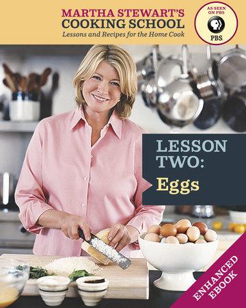 Eggs: Martha Stewart's Cooking School, Lesson 2 by Martha Stewart