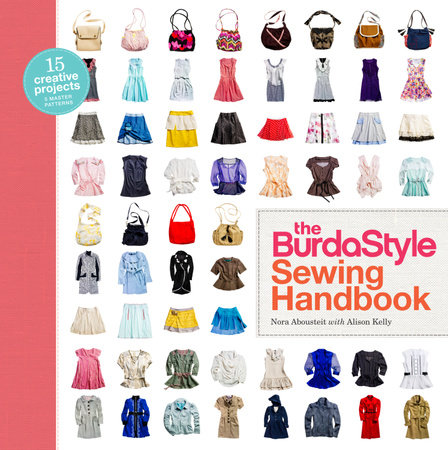 The BurdaStyle Sewing Handbook by Nora Abousteit and Alison Kelly