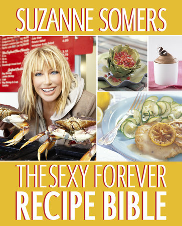 The Sexy Forever Recipe Bible by Suzanne Somers