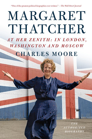 Margaret Thatcher: At Her Zenith by Charles Moore
