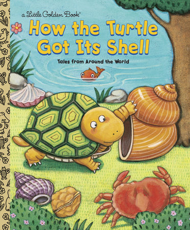 How the Turtle Got Its Shell by Justine Fontes and Ron Fontes