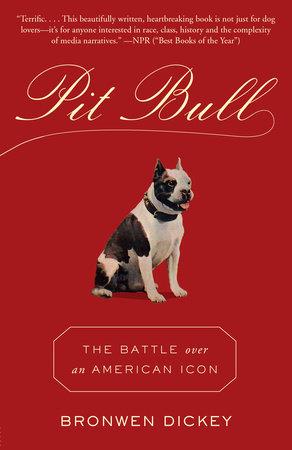 Pit Bull by Bronwen Dickey
