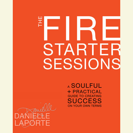The Fire Starter Sessions by Danielle LaPorte