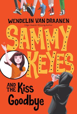 Sammy Keyes and the Kiss Goodbye by Wendelin Van Draanen