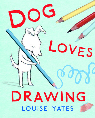 Dog Loves Drawing by Louise Yates