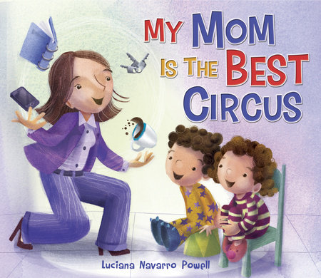 My Mom Is the Best Circus by Luciana Navarro Powell
