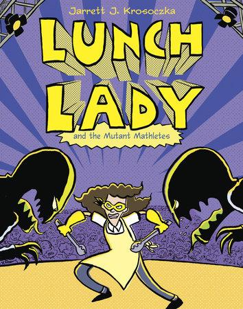 Lunch Lady and the Mutant Mathletes by Jarrett J. Krosoczka