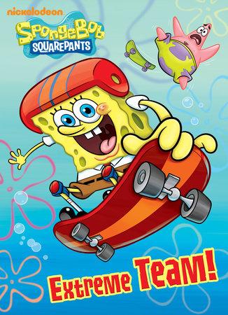 Extreme Team! (SpongeBob SquarePants) by Golden Books