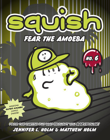Squish #6: Fear the Amoeba by Jennifer L. Holm and Matthew Holm